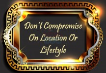 Don't Compromise On Location Or Lifestyle