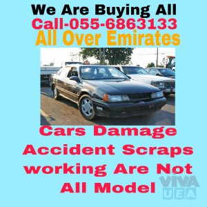 CALL 055 6863133 WE BUY USED OLD WORKING NON WORKING DAMAGE SCRAP ACCIDENT JUNKS ALL MODEL CARS